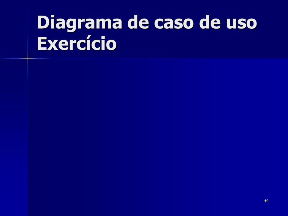 Diagrama de caso de uso Exercício 40