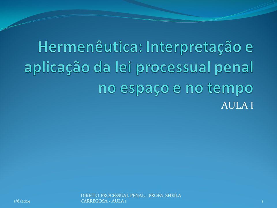AULA I 1/6/20141 DIREITO PROCESSUAL PENAL - PROFA. SHEILA CARREGOSA - AULA 1