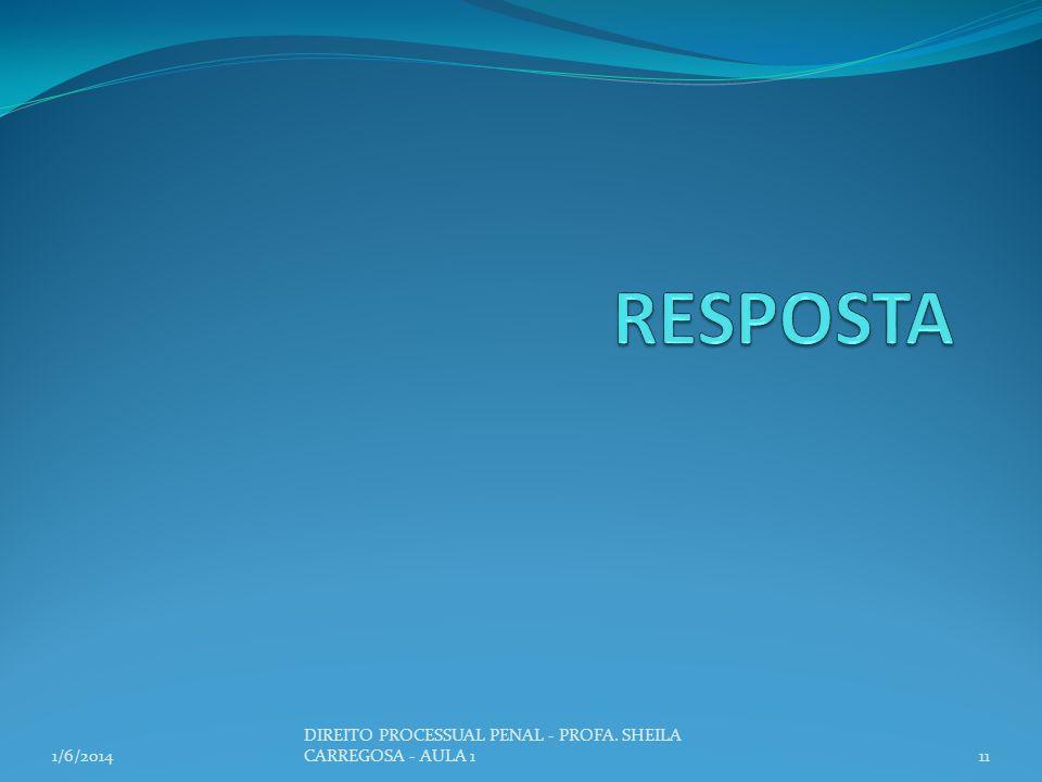 1/6/201411 DIREITO PROCESSUAL PENAL - PROFA. SHEILA CARREGOSA - AULA 1