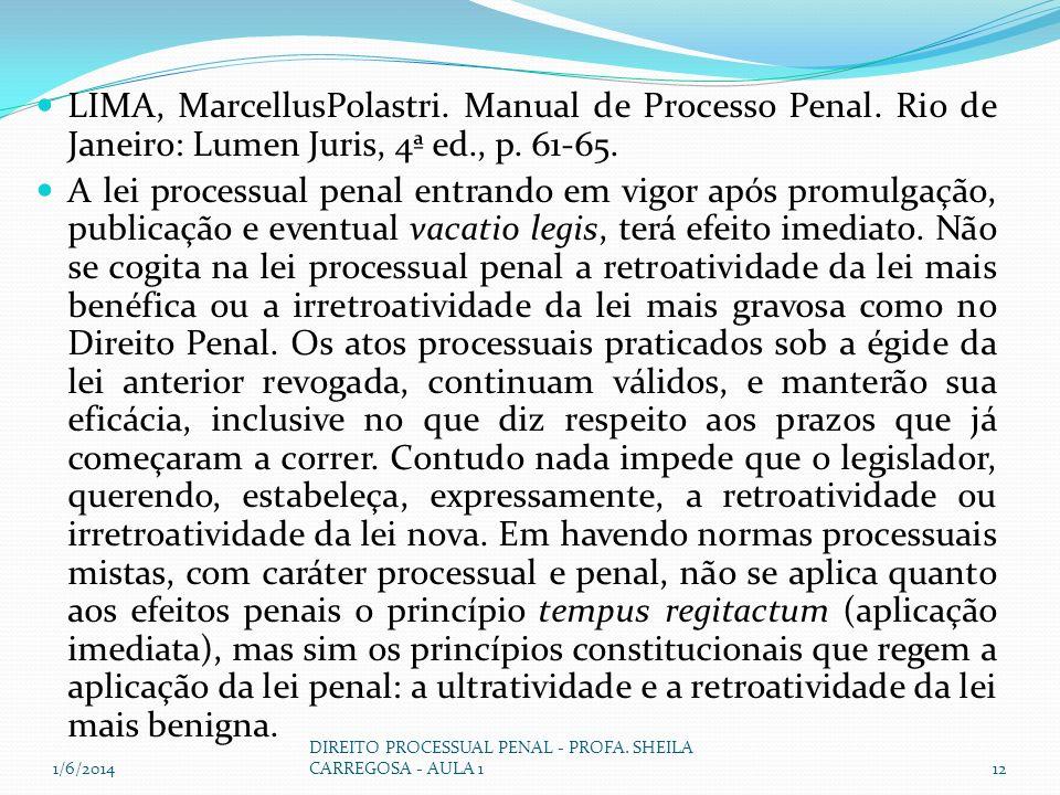 LIMA, MarcellusPolastri. Manual de Processo Penal. Rio de Janeiro: Lumen Juris, 4ª ed., p. 61-65. A lei processual penal entrando em vigor após promul