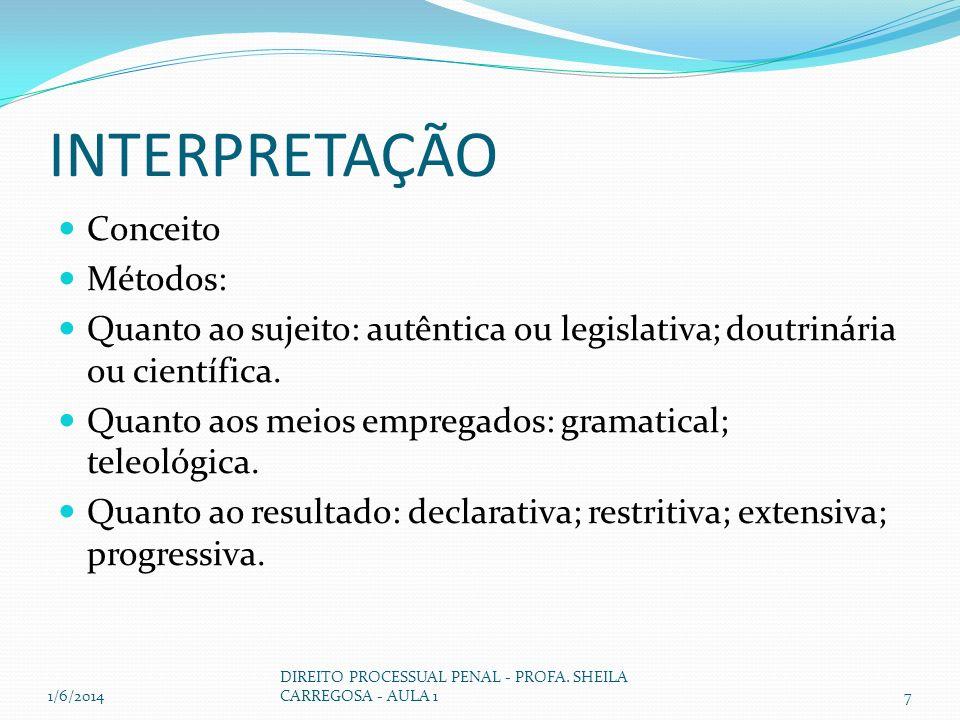 INTERPRETAÇÃO Conceito Métodos: Quanto ao sujeito: autêntica ou legislativa; doutrinária ou científica. Quanto aos meios empregados: gramatical; teleo
