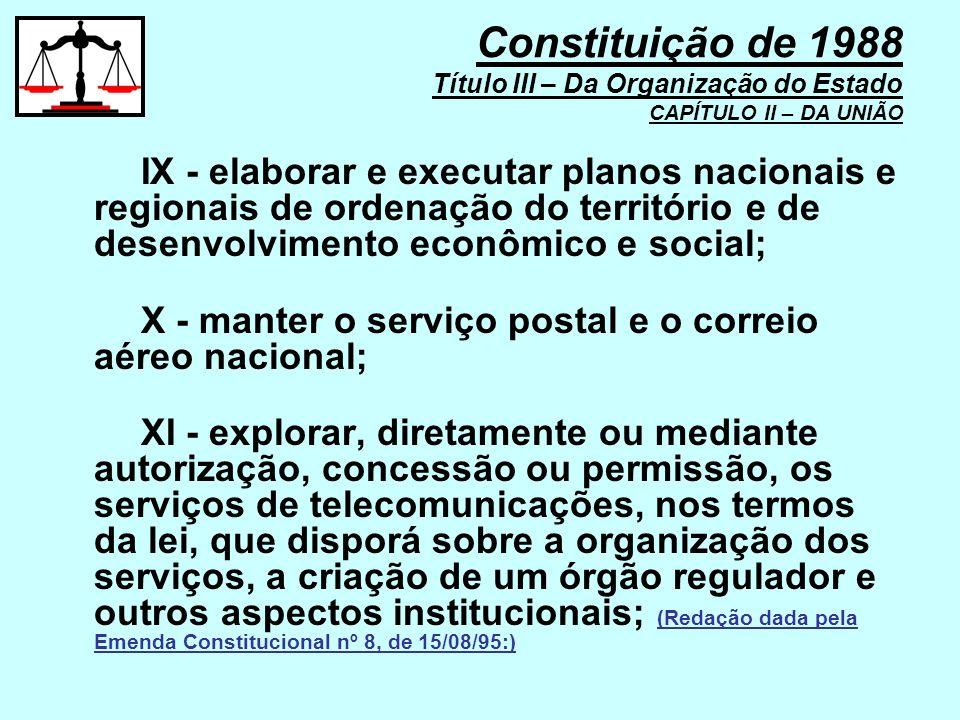 IX - elaborar e executar planos nacionais e regionais de ordenação do território e de desenvolvimento econômico e social; X - manter o serviço postal