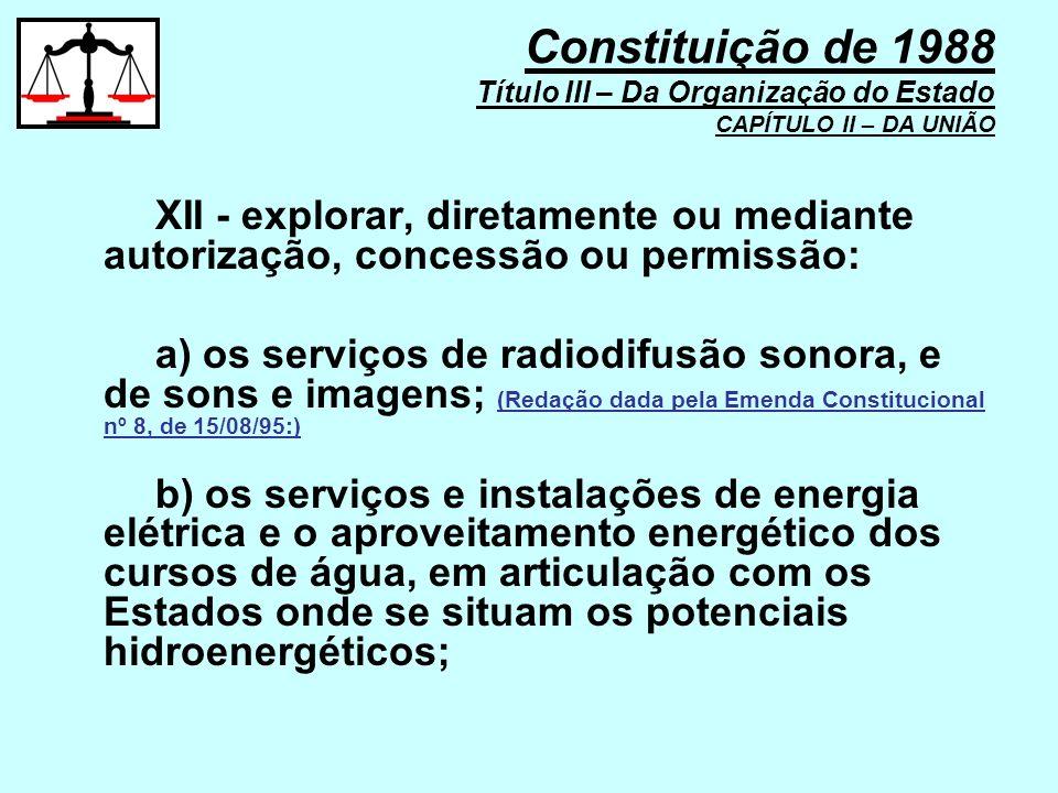 XII - explorar, diretamente ou mediante autorização, concessão ou permissão: a) os serviços de radiodifusão sonora, e de sons e imagens; (Redação dada