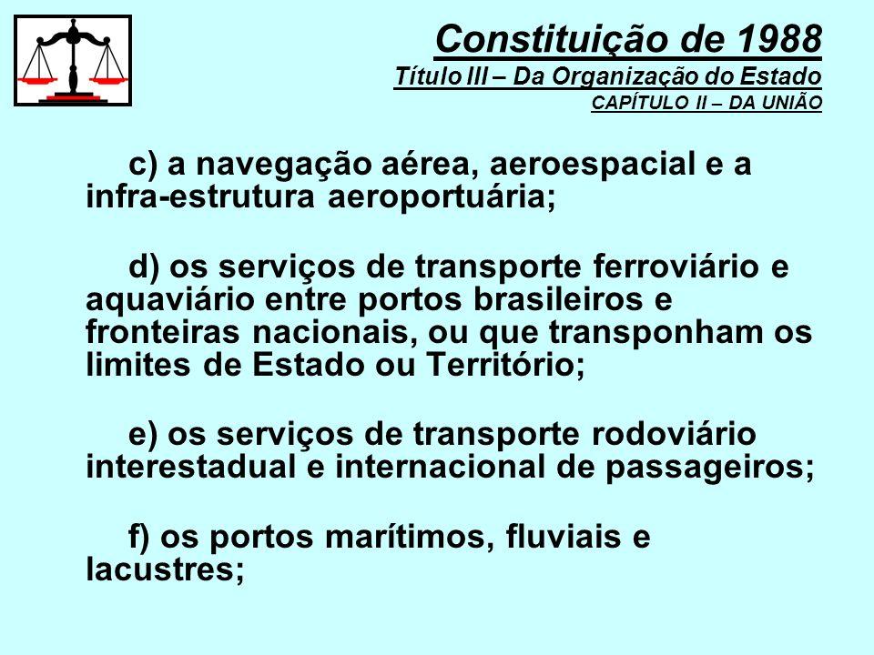 c) a navegação aérea, aeroespacial e a infra-estrutura aeroportuária; d) os serviços de transporte ferroviário e aquaviário entre portos brasileiros e