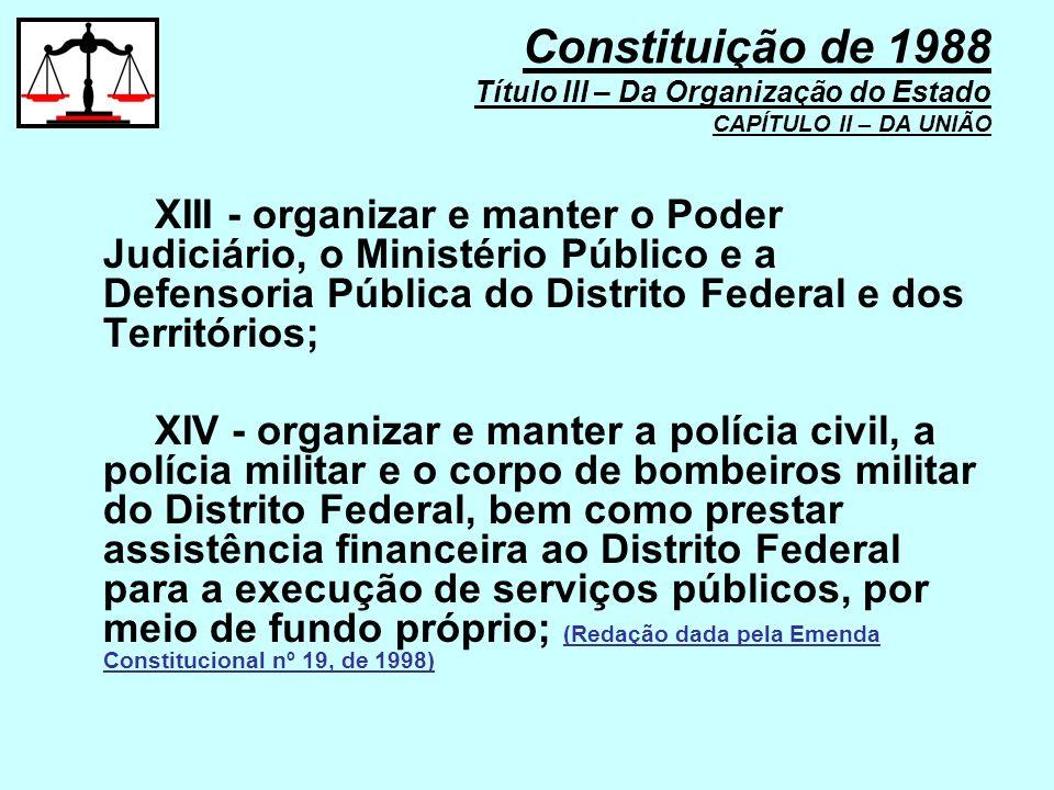 XIII - organizar e manter o Poder Judiciário, o Ministério Público e a Defensoria Pública do Distrito Federal e dos Territórios; XIV - organizar e man