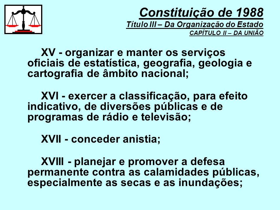 XV - organizar e manter os serviços oficiais de estatística, geografia, geologia e cartografia de âmbito nacional; XVI - exercer a classificação, para