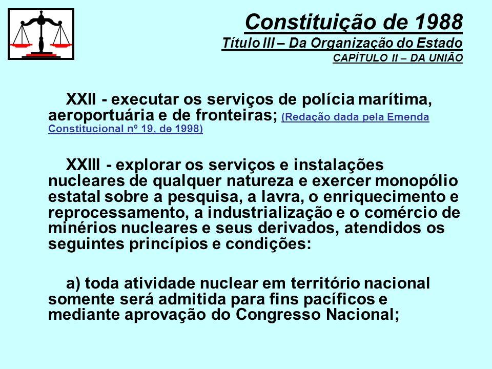 XXII - executar os serviços de polícia marítima, aeroportuária e de fronteiras; (Redação dada pela Emenda Constitucional nº 19, de 1998) XXIII - explo
