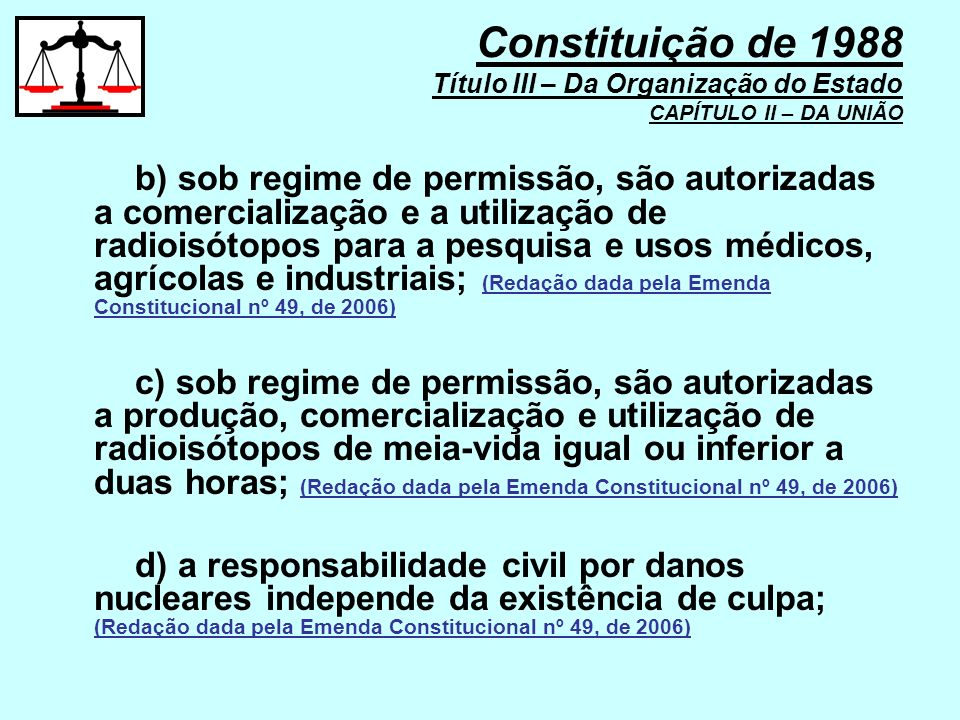 b) sob regime de permissão, são autorizadas a comercialização e a utilização de radioisótopos para a pesquisa e usos médicos, agrícolas e industriais;