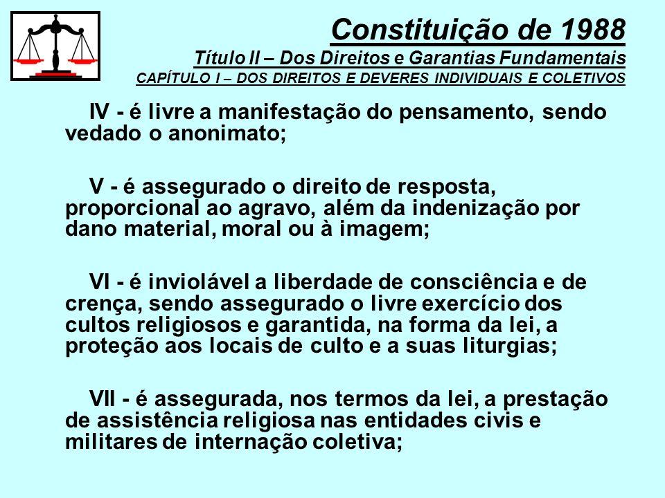 IV - é livre a manifestação do pensamento, sendo vedado o anonimato; V - é assegurado o direito de resposta, proporcional ao agravo, além da indenizaç