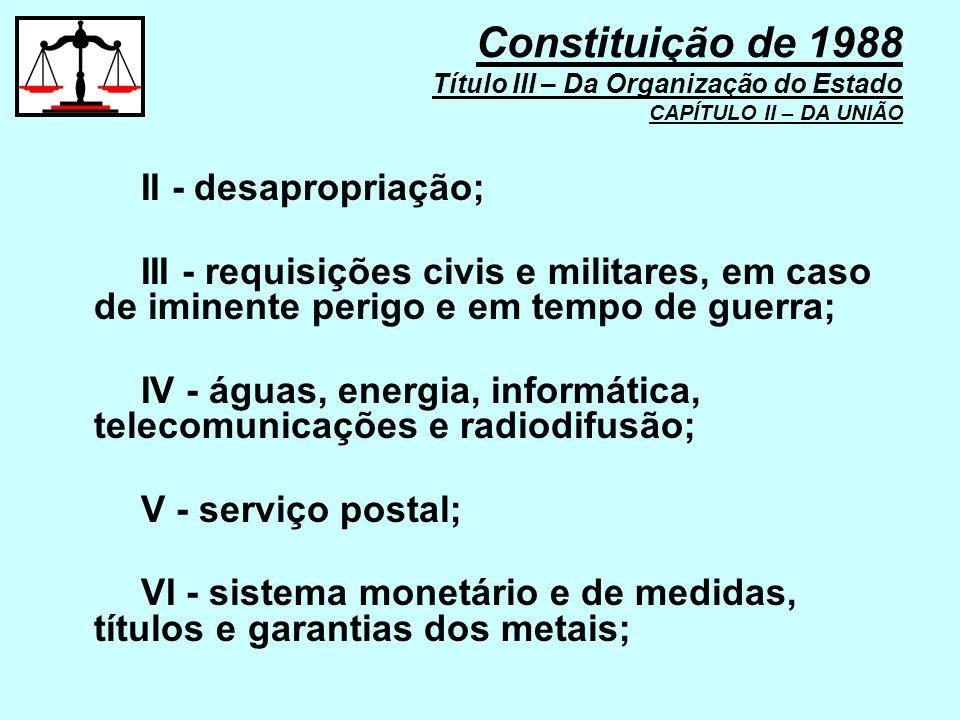 II - desapropriação; III - requisições civis e militares, em caso de iminente perigo e em tempo de guerra; IV - águas, energia, informática, telecomun