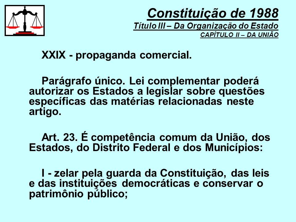 XXIX - propaganda comercial. Parágrafo único. Lei complementar poderá autorizar os Estados a legislar sobre questões específicas das matérias relacion