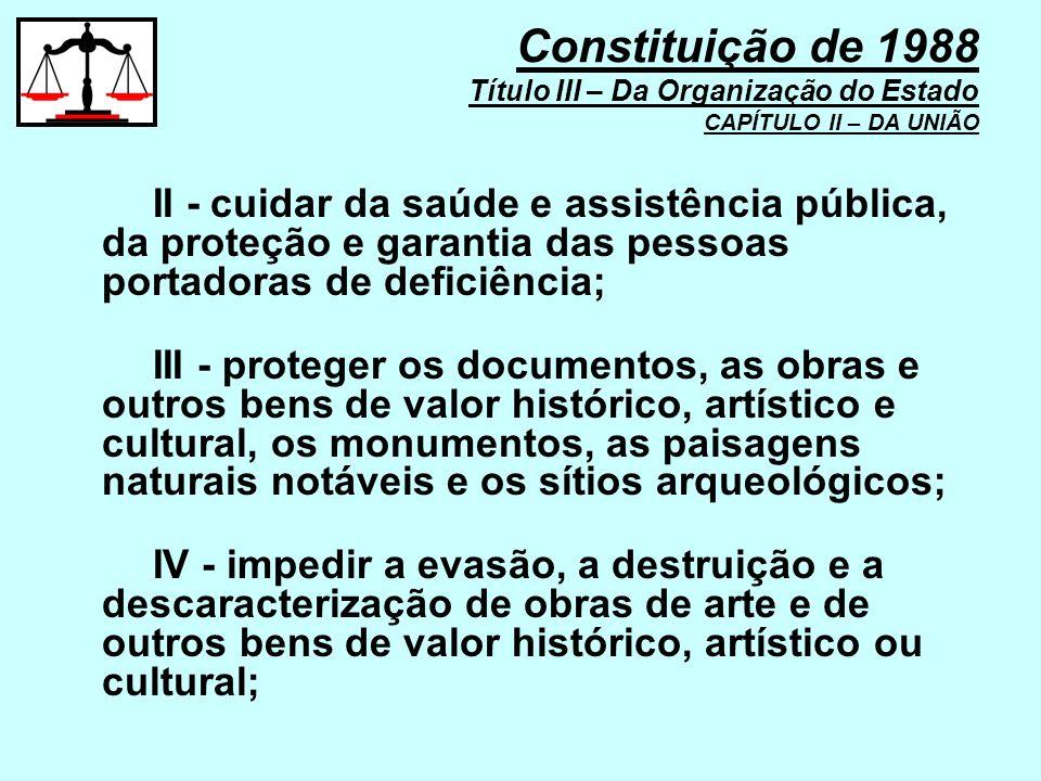 II - cuidar da saúde e assistência pública, da proteção e garantia das pessoas portadoras de deficiência; III - proteger os documentos, as obras e out