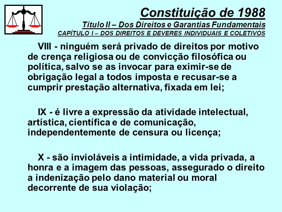 VIII - ninguém será privado de direitos por motivo de crença religiosa ou de convicção filosófica ou política, salvo se as invocar para eximir-se de o