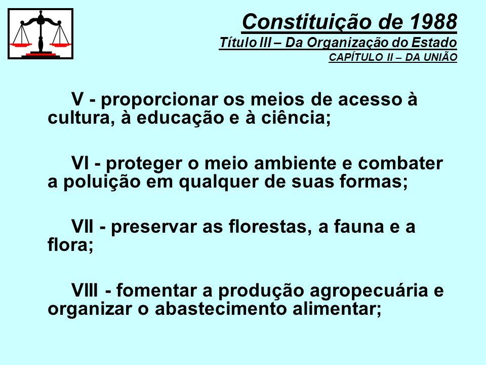 V - proporcionar os meios de acesso à cultura, à educação e à ciência; VI - proteger o meio ambiente e combater a poluição em qualquer de suas formas;