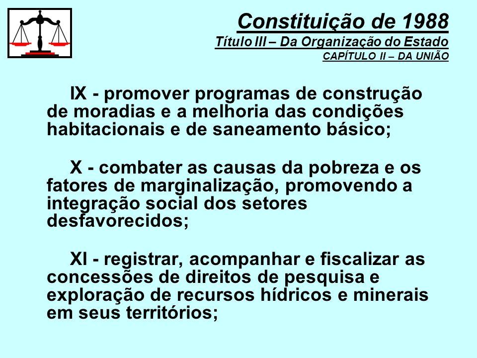 IX - promover programas de construção de moradias e a melhoria das condições habitacionais e de saneamento básico; X - combater as causas da pobreza e
