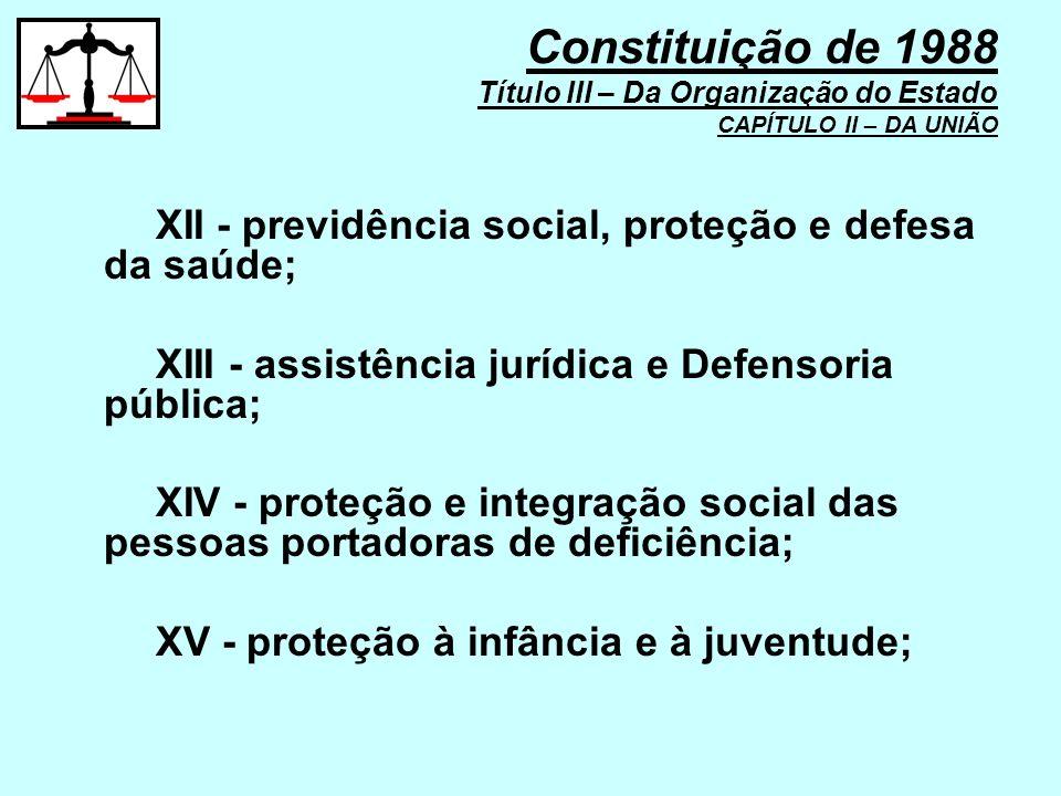 XII - previdência social, proteção e defesa da saúde; XIII - assistência jurídica e Defensoria pública; XIV - proteção e integração social das pessoas