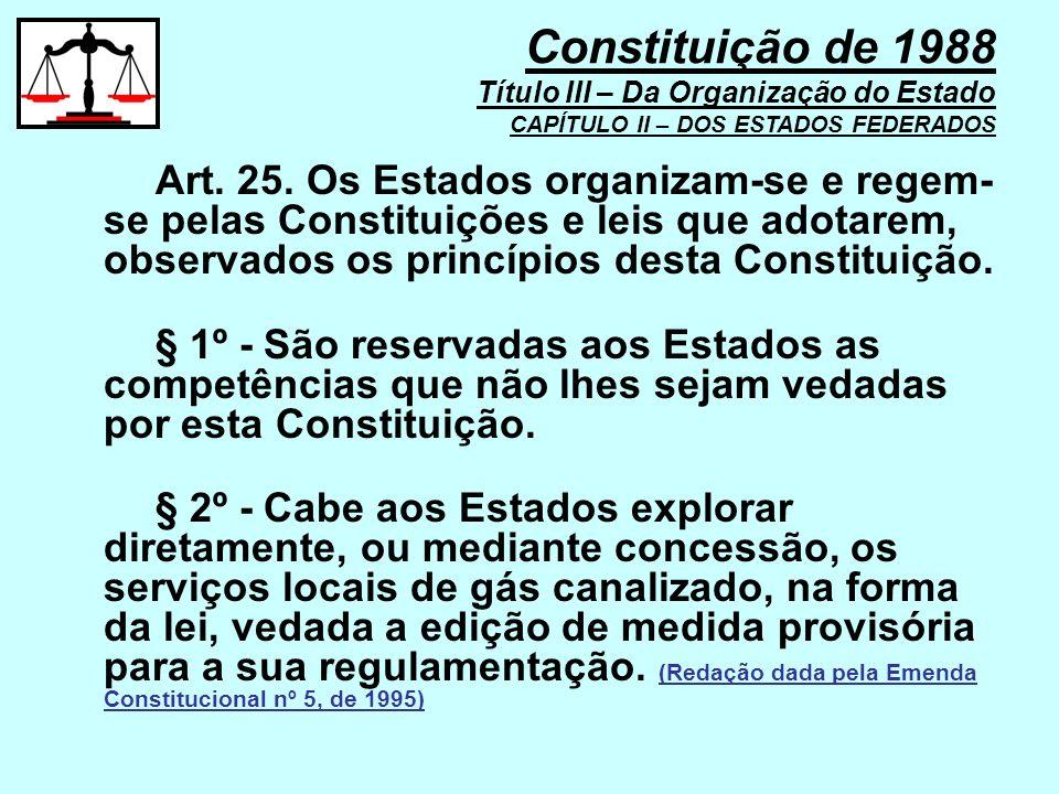 Art. 25. Os Estados organizam-se e regem- se pelas Constituições e leis que adotarem, observados os princípios desta Constituição. § 1º - São reservad