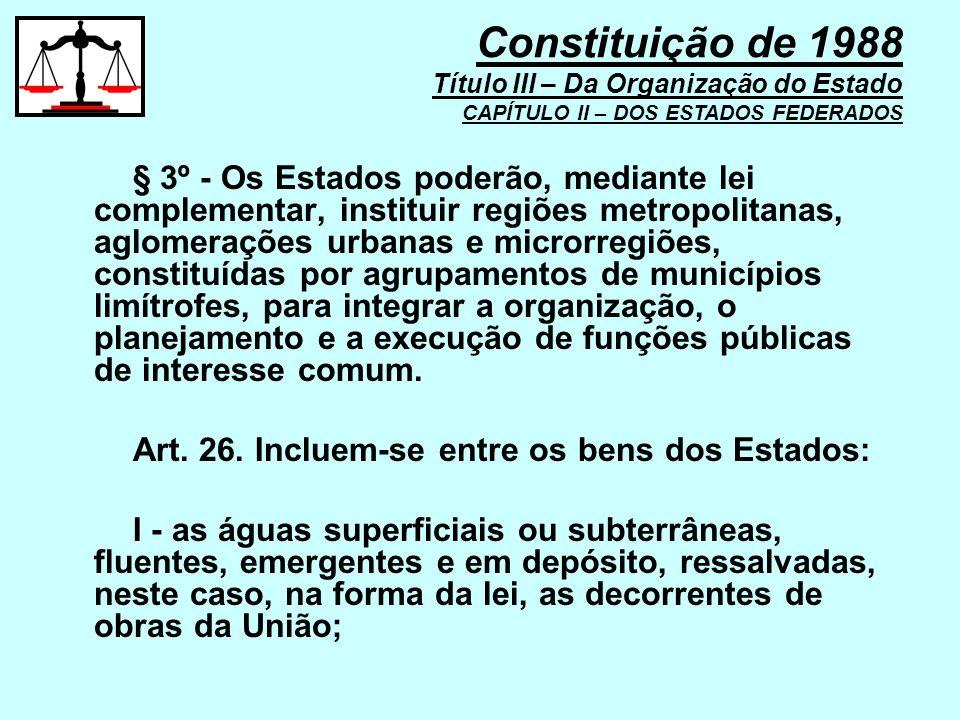 § 3º - Os Estados poderão, mediante lei complementar, instituir regiões metropolitanas, aglomerações urbanas e microrregiões, constituídas por agrupam