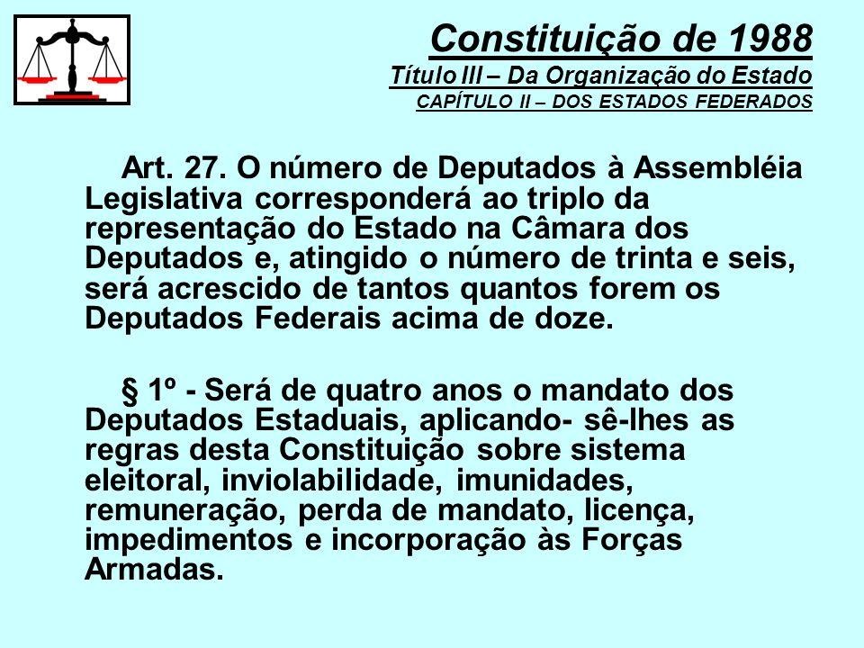 Art. 27. O número de Deputados à Assembléia Legislativa corresponderá ao triplo da representação do Estado na Câmara dos Deputados e, atingido o númer