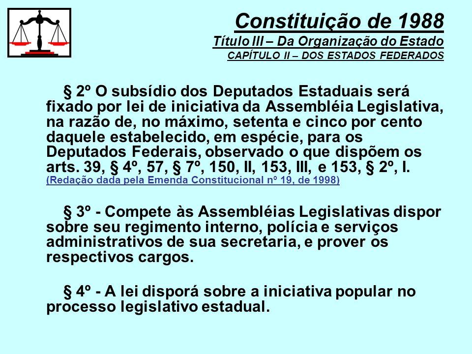 § 2º O subsídio dos Deputados Estaduais será fixado por lei de iniciativa da Assembléia Legislativa, na razão de, no máximo, setenta e cinco por cento
