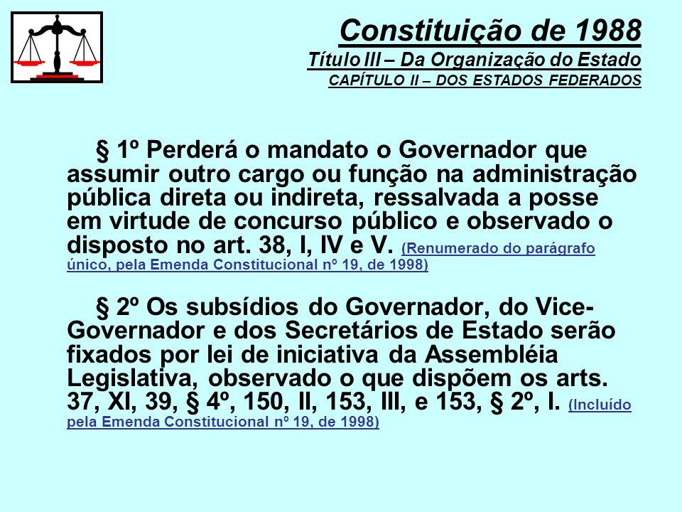 § 1º Perderá o mandato o Governador que assumir outro cargo ou função na administração pública direta ou indireta, ressalvada a posse em virtude de co