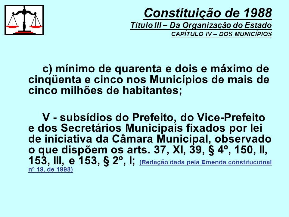 c) mínimo de quarenta e dois e máximo de cinqüenta e cinco nos Municípios de mais de cinco milhões de habitantes; V - subsídios do Prefeito, do Vice-P