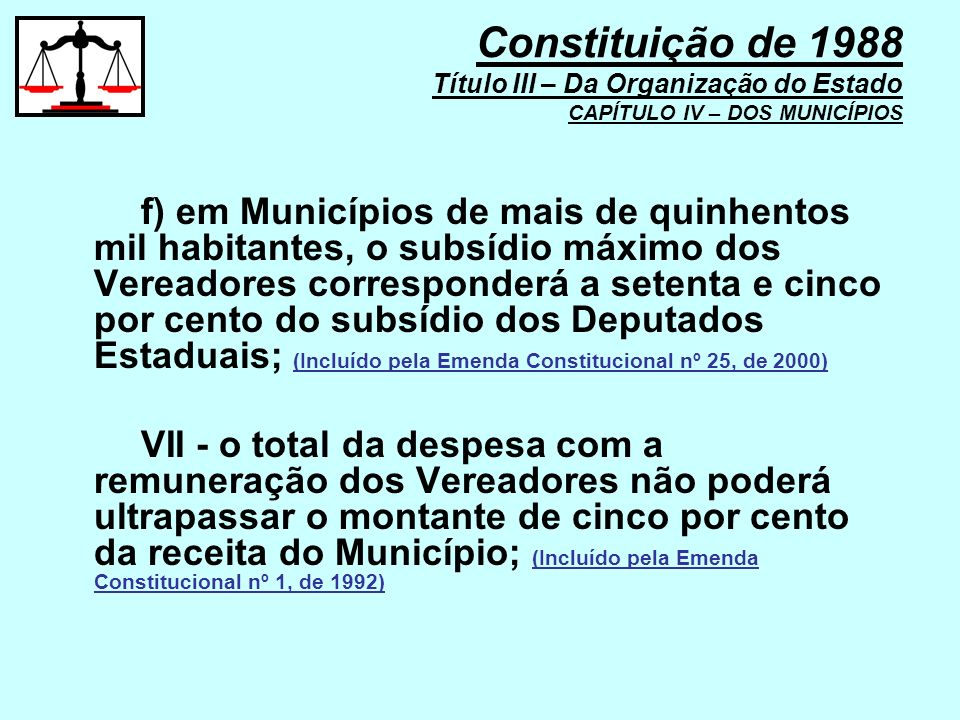 f) em Municípios de mais de quinhentos mil habitantes, o subsídio máximo dos Vereadores corresponderá a setenta e cinco por cento do subsídio dos Depu