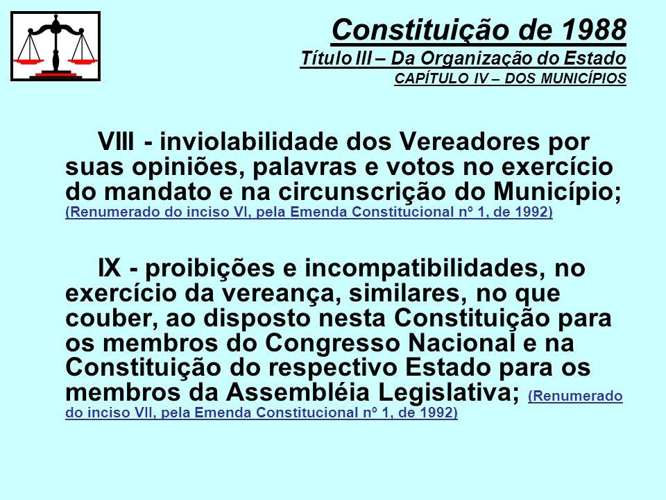 VIII - inviolabilidade dos Vereadores por suas opiniões, palavras e votos no exercício do mandato e na circunscrição do Município; (Renumerado do inci
