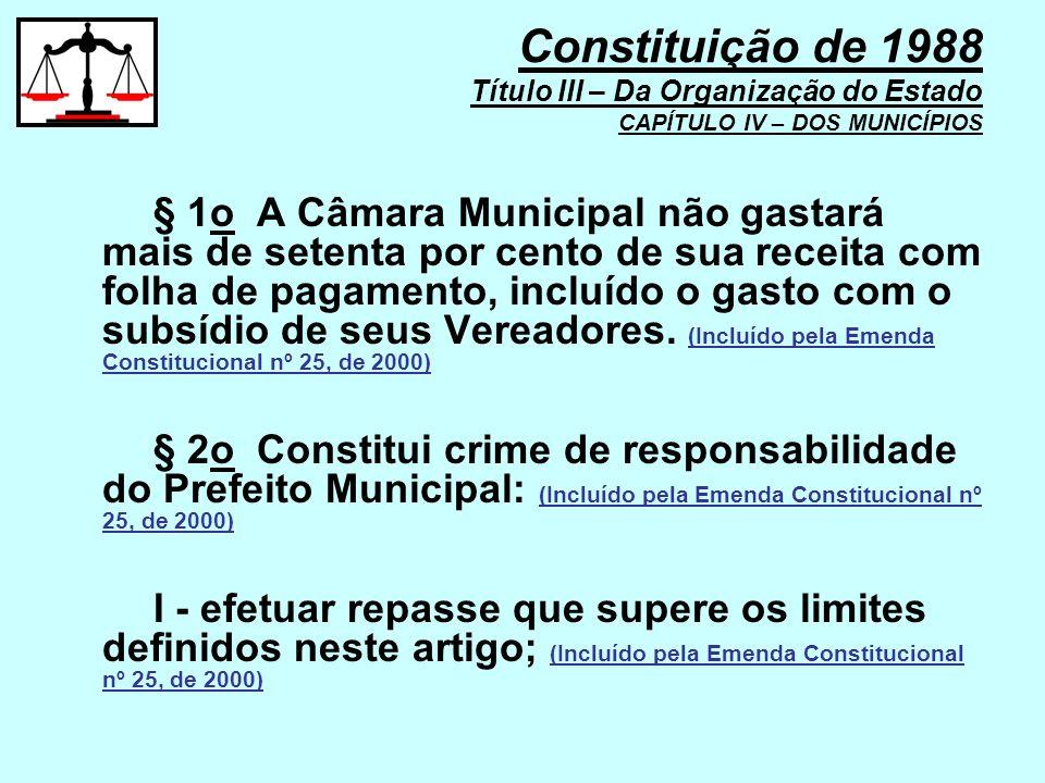 § 1o A Câmara Municipal não gastará mais de setenta por cento de sua receita com folha de pagamento, incluído o gasto com o subsídio de seus Vereadore