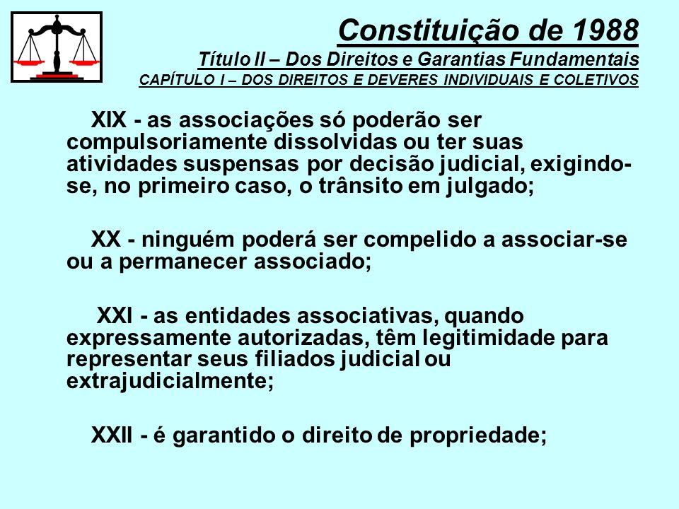 XIX - as associações só poderão ser compulsoriamente dissolvidas ou ter suas atividades suspensas por decisão judicial, exigindo- se, no primeiro caso