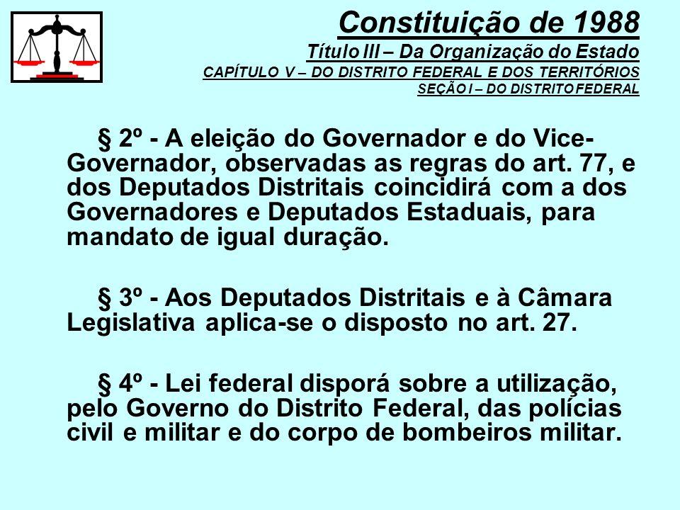 § 2º - A eleição do Governador e do Vice- Governador, observadas as regras do art. 77, e dos Deputados Distritais coincidirá com a dos Governadores e