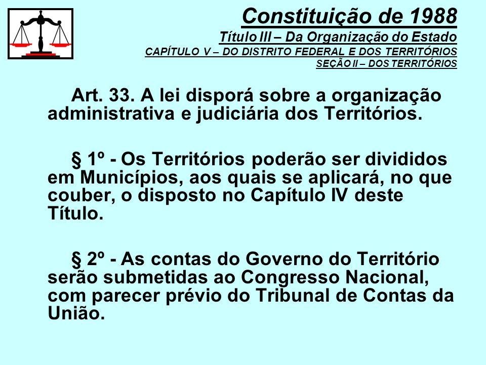 Art. 33. A lei disporá sobre a organização administrativa e judiciária dos Territórios. § 1º - Os Territórios poderão ser divididos em Municípios, aos