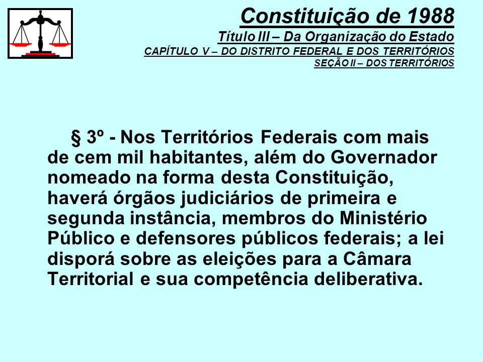 § 3º - Nos Territórios Federais com mais de cem mil habitantes, além do Governador nomeado na forma desta Constituição, haverá órgãos judiciários de p