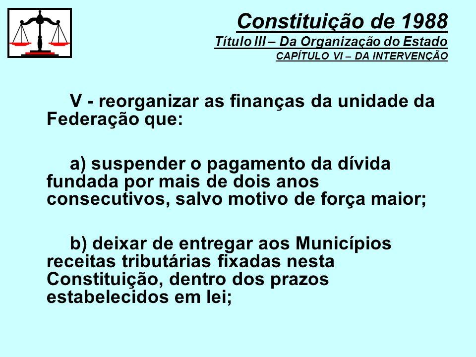 V - reorganizar as finanças da unidade da Federação que: a) suspender o pagamento da dívida fundada por mais de dois anos consecutivos, salvo motivo d