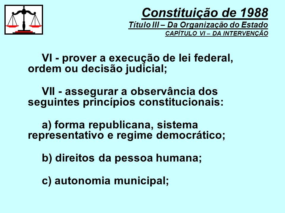 VI - prover a execução de lei federal, ordem ou decisão judicial; VII - assegurar a observância dos seguintes princípios constitucionais: a) forma rep