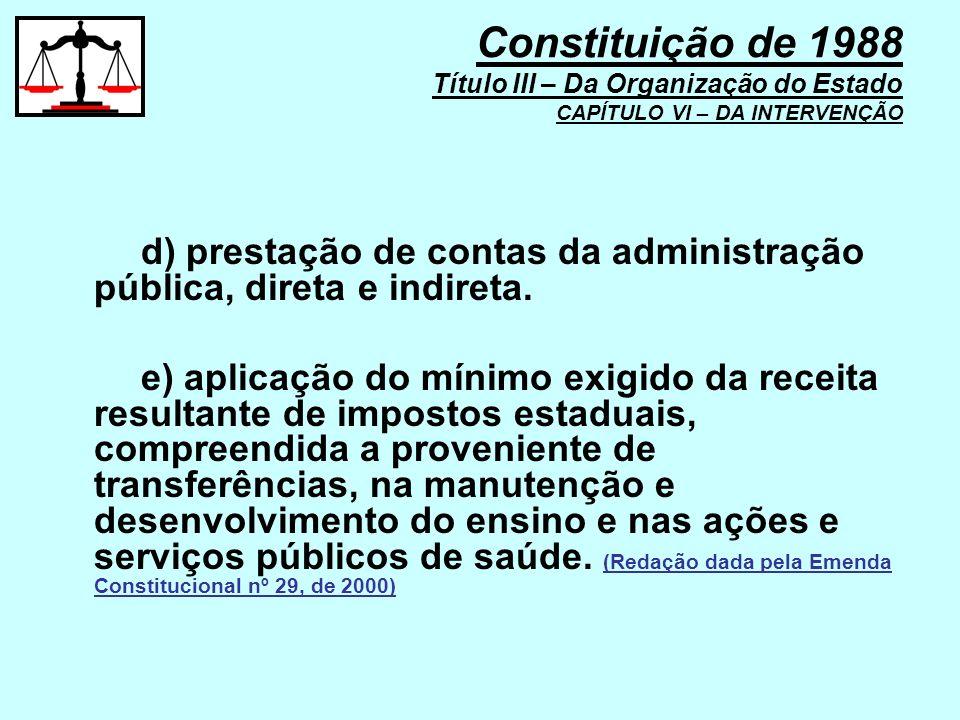 d) prestação de contas da administração pública, direta e indireta. e) aplicação do mínimo exigido da receita resultante de impostos estaduais, compre