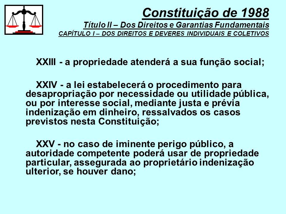 XXIII - a propriedade atenderá a sua função social; XXIV - a lei estabelecerá o procedimento para desapropriação por necessidade ou utilidade pública,