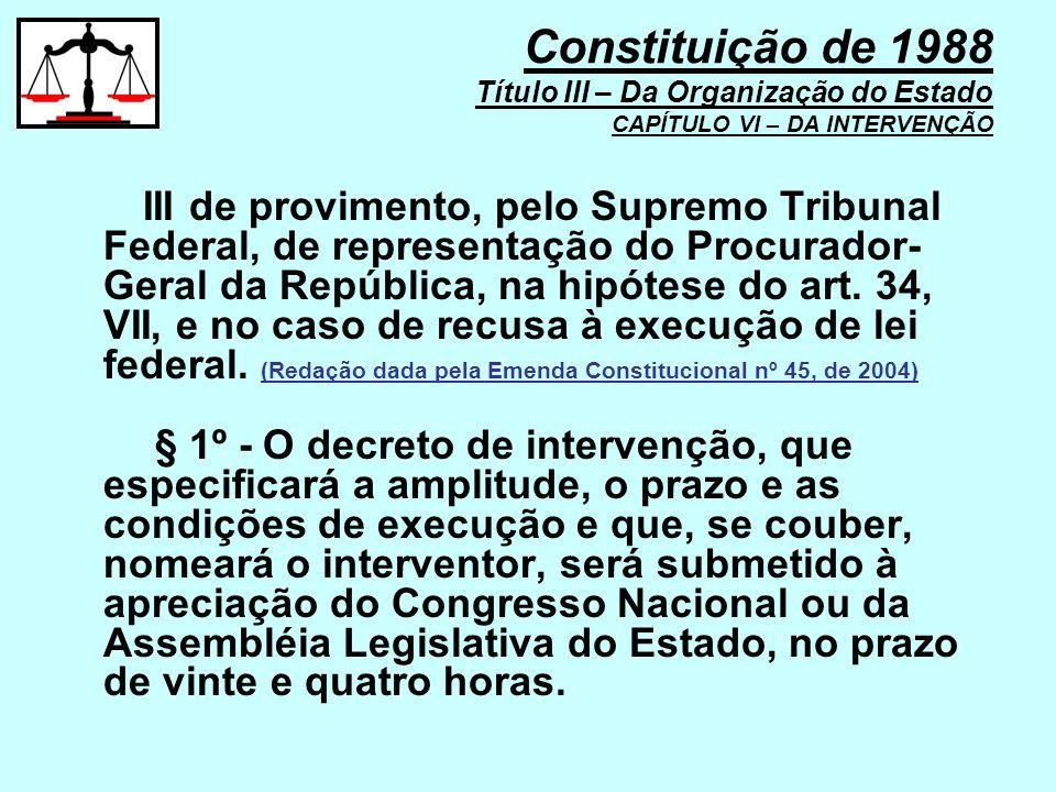 III de provimento, pelo Supremo Tribunal Federal, de representação do Procurador- Geral da República, na hipótese do art. 34, VII, e no caso de recusa