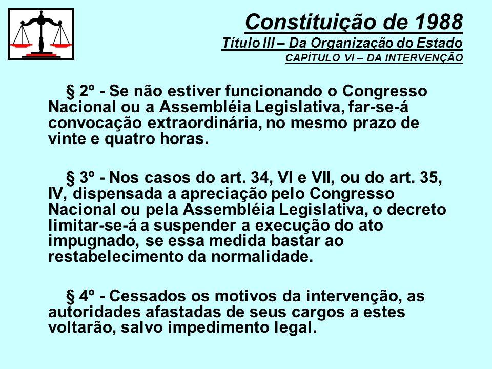 § 2º - Se não estiver funcionando o Congresso Nacional ou a Assembléia Legislativa, far-se-á convocação extraordinária, no mesmo prazo de vinte e quat