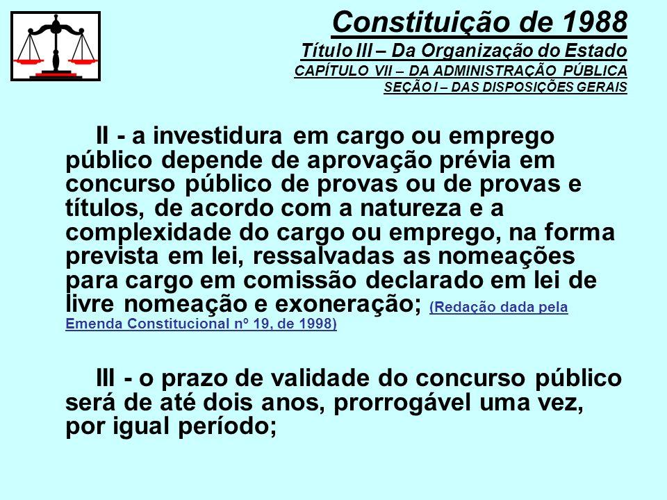 II - a investidura em cargo ou emprego público depende de aprovação prévia em concurso público de provas ou de provas e títulos, de acordo com a natur