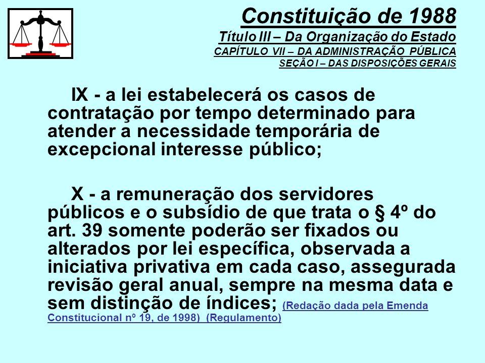 IX - a lei estabelecerá os casos de contratação por tempo determinado para atender a necessidade temporária de excepcional interesse público; X - a re
