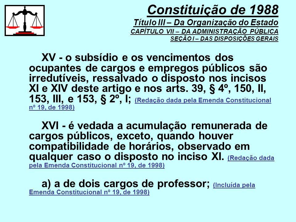 XV - o subsídio e os vencimentos dos ocupantes de cargos e empregos públicos são irredutíveis, ressalvado o disposto nos incisos XI e XIV deste artigo