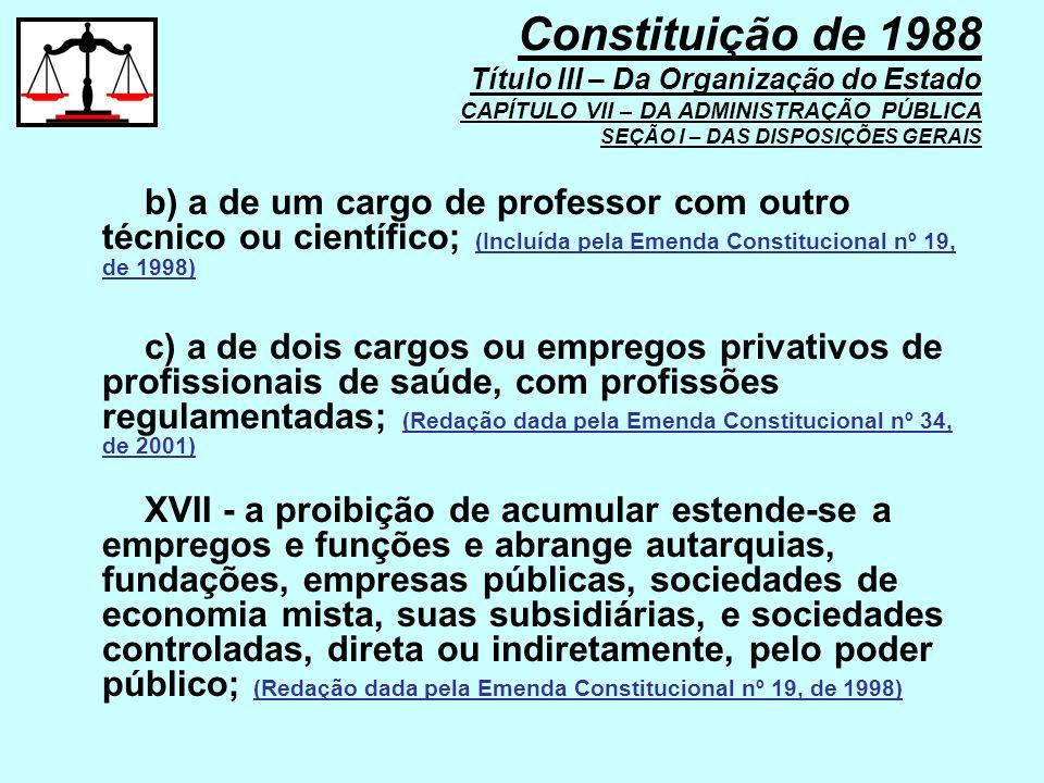 b) a de um cargo de professor com outro técnico ou científico; (Incluída pela Emenda Constitucional nº 19, de 1998) c) a de dois cargos ou empregos pr