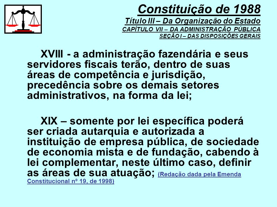 XVIII - a administração fazendária e seus servidores fiscais terão, dentro de suas áreas de competência e jurisdição, precedência sobre os demais seto