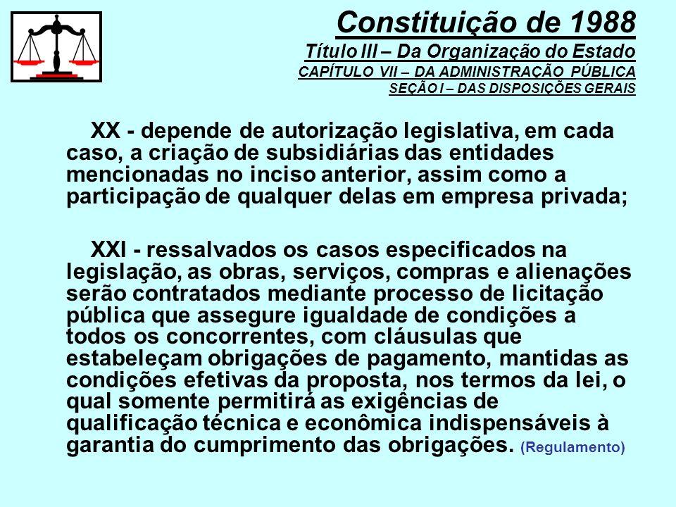 XX - depende de autorização legislativa, em cada caso, a criação de subsidiárias das entidades mencionadas no inciso anterior, assim como a participaç
