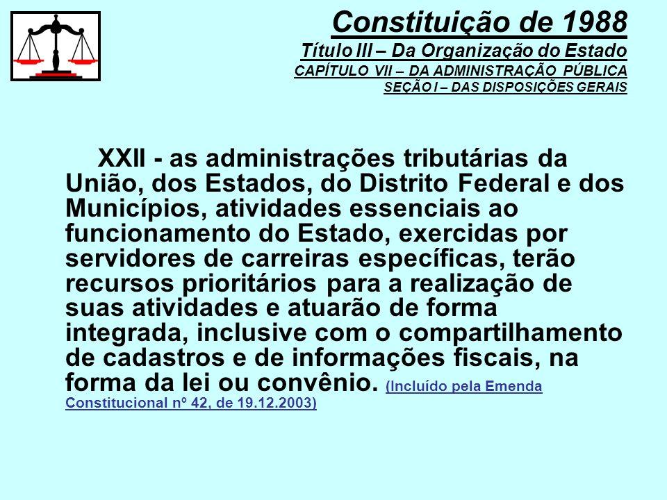 XXII - as administrações tributárias da União, dos Estados, do Distrito Federal e dos Municípios, atividades essenciais ao funcionamento do Estado, ex