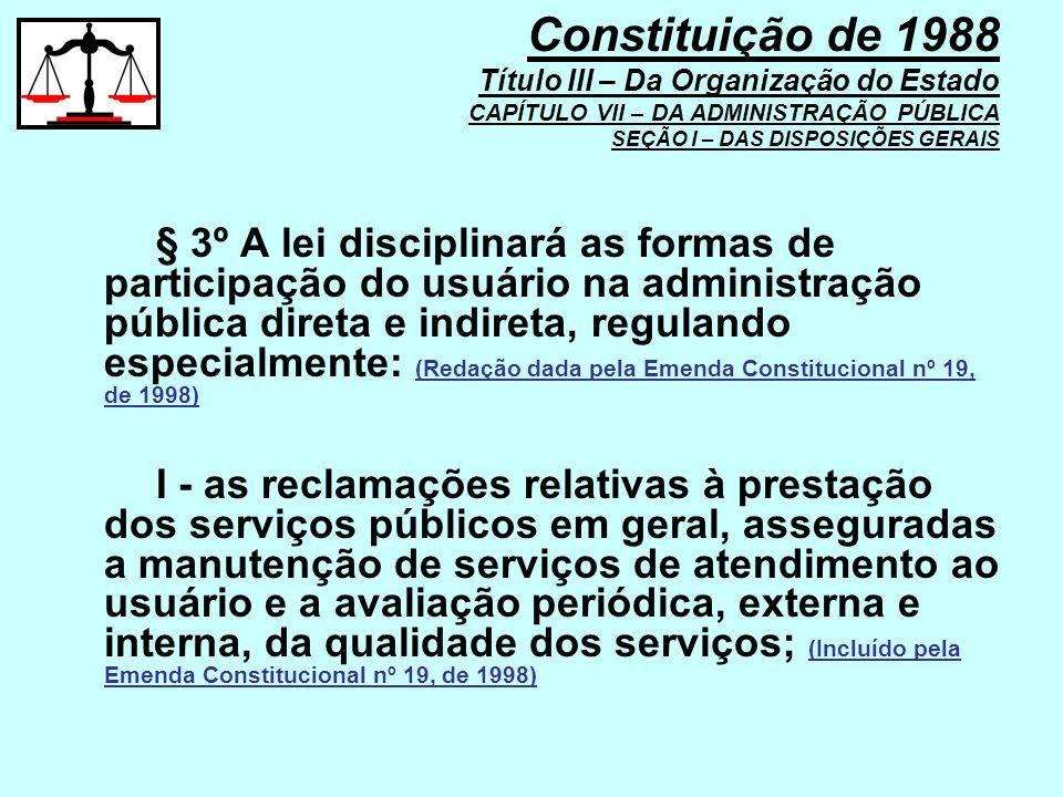 § 3º A lei disciplinará as formas de participação do usuário na administração pública direta e indireta, regulando especialmente: (Redação dada pela E