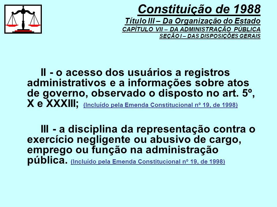 II - o acesso dos usuários a registros administrativos e a informações sobre atos de governo, observado o disposto no art. 5º, X e XXXIII; (Incluído p