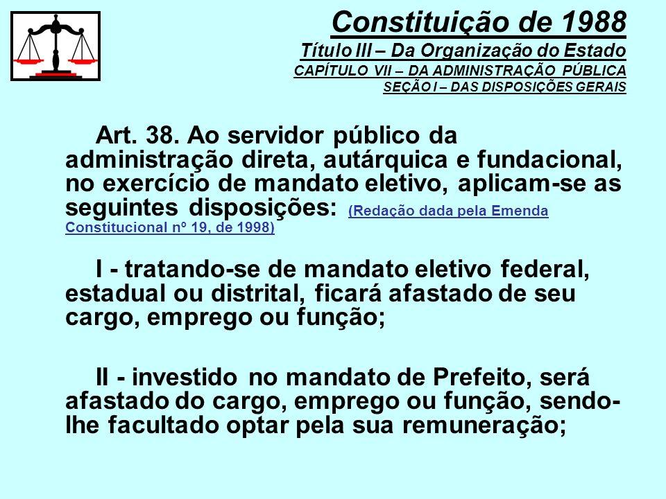 Art. 38. Ao servidor público da administração direta, autárquica e fundacional, no exercício de mandato eletivo, aplicam-se as seguintes disposições: