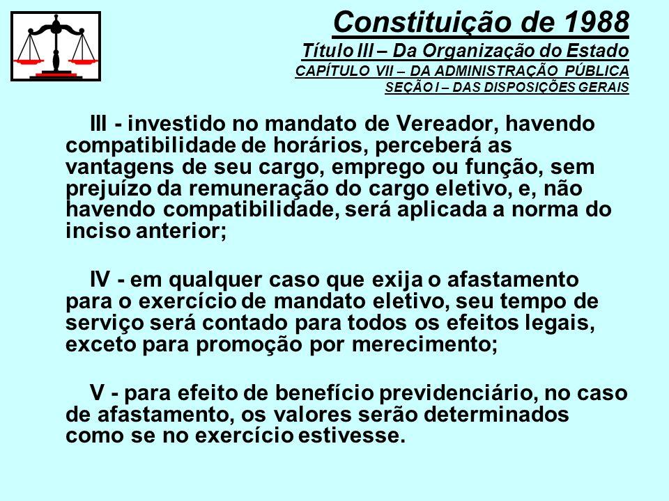 III - investido no mandato de Vereador, havendo compatibilidade de horários, perceberá as vantagens de seu cargo, emprego ou função, sem prejuízo da r